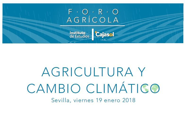 El FORO AGRÍCOLA del Instituto de Estudios Cajasol abrirá 2018 con una jornada sobre la relación que existe entre la agricultura y el Cambio Climático.